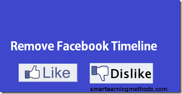 remove facebook timeline WHY FACEBOOK TIMELINE CAN NOT BE REMOVED!