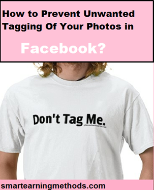 How to Prevent Unwanted Tagging Of Your Photos in Facebook How to Prevent Unwanted Tagging Of Your Photos in Facebook?