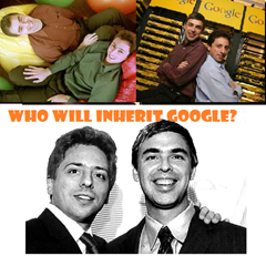 Inherit Google After Larry Page And Sergey Brin Who Will Inherit Google After Larry Page And Sergey Brin?